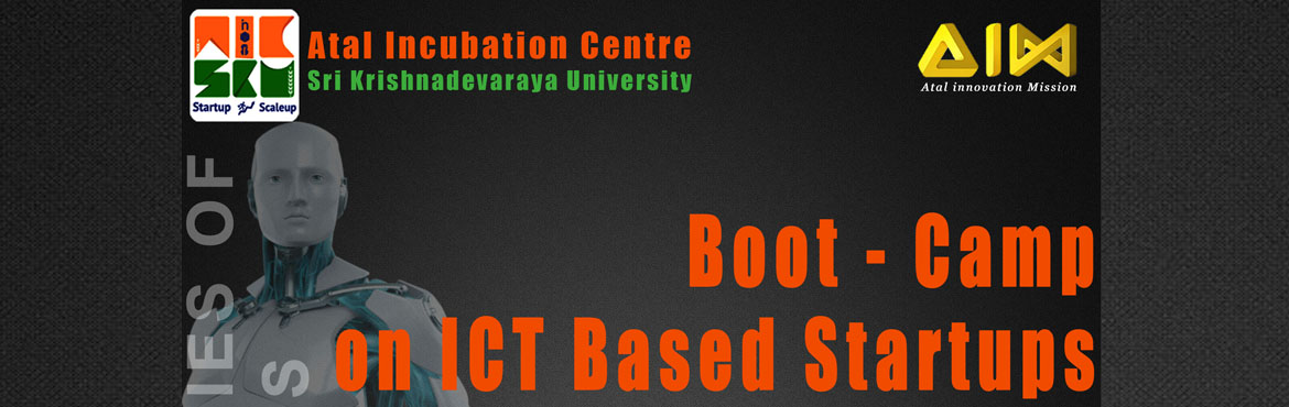 Book Online Tickets for Boot Camp on ICT Based Start-ups, anantapur. AIC-SKU Confederation is an Atal Incubation Centre (AIC) at Sri Krishnadevaraya University (SKU) supported by Atal Innovation Mission, NITI Aayog, govt. of India. It is a Special Purpose Vehicle registered as a Not for Profit Section-8 Company (as pe
