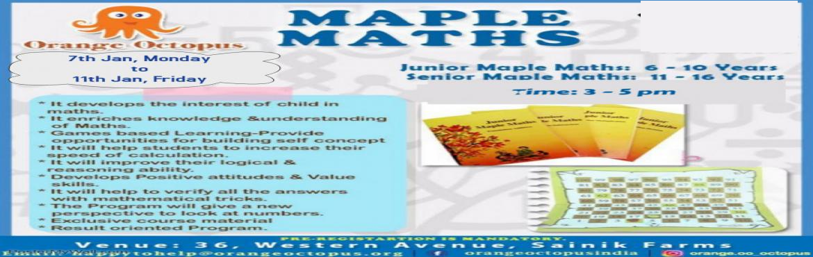Book Online Tickets for Maple Maths at Orange Octopus , New Delhi. Allow your child to let go of the fear of Maths by attending this workshop and enhancing their speed of calculations and improving their logical ability along with developing interest for Maths.
