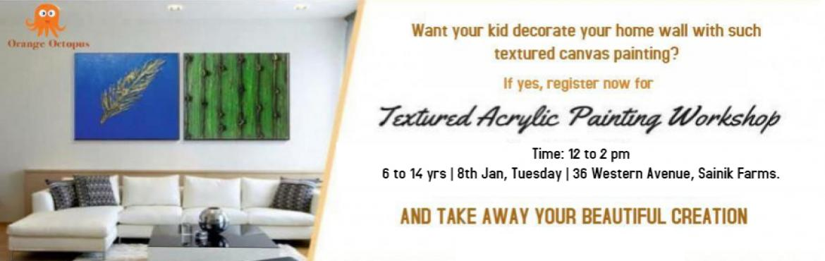 Book Online Tickets for Textured Acrylic Painting Workshop at Or, New Delhi. It\'s time to help your child channel the inner artist in them and let them become the interior designers of your home with their beautiful works. Textured Acrylic Painting Workshop at Orange Octopus teaches your child to express through art Take awa