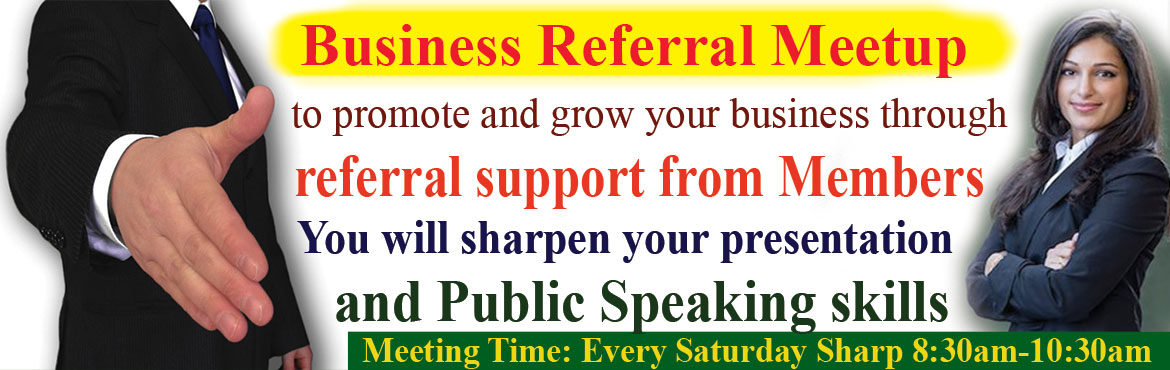 Book Online Tickets for Business Referral Meetup to promote and , Hyderabad. Business Referral Meetup is to grow your business through referral support from membersto make 2019 a successful year for you. We meet every Saturday 8:30am- 10:30 am for business coaching session and promotion of your business and improve your
