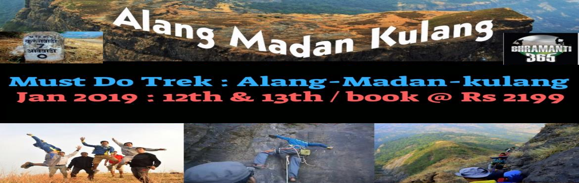 Book Online Tickets for AMK Trek : Alang-Madan-kulang Toughfest , Kasara Bud.  DESCRIPTION       Night Special Alang Madan Kulang (AMK) Trek Dear Trekkers and Hikers , We at Bhramanti365 has arranged a Toughest Trek in Sahayadris ALANG MADAN KULANG (AMK) (AMK) Alang Fort (also Alangad) is a fort in Nashik district, M
