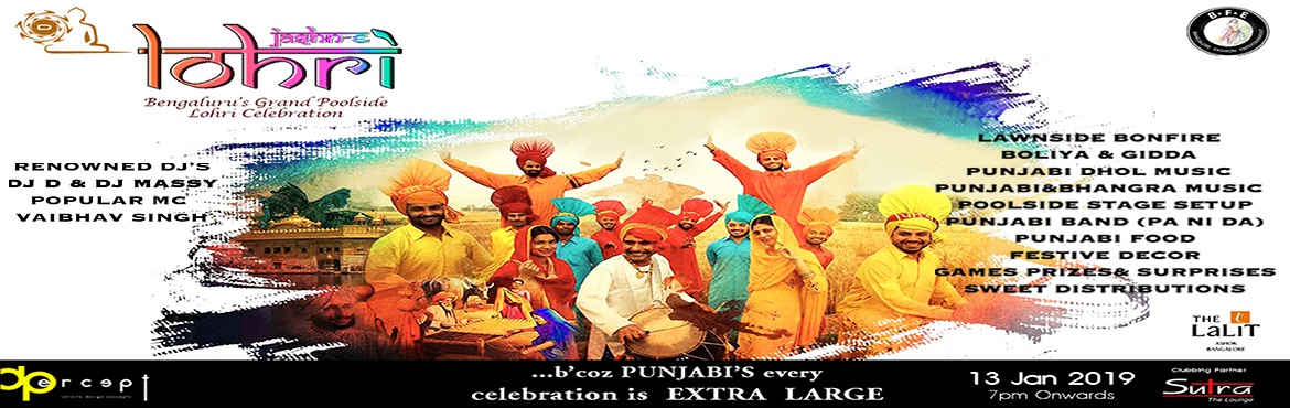 Book Online Tickets for Jashn e Lohri Bengaluru s Grand Poolside, Bengaluru. B\'coz Punjabi\'s Every Celebration is E X T R A L A R G E!!  New Year's Eve is done. Do You Know What's The Next Big Thing Happening In Bengaluru ??? It's Lohri Tme!! Yes, The Traditional Festival Will Be Getting