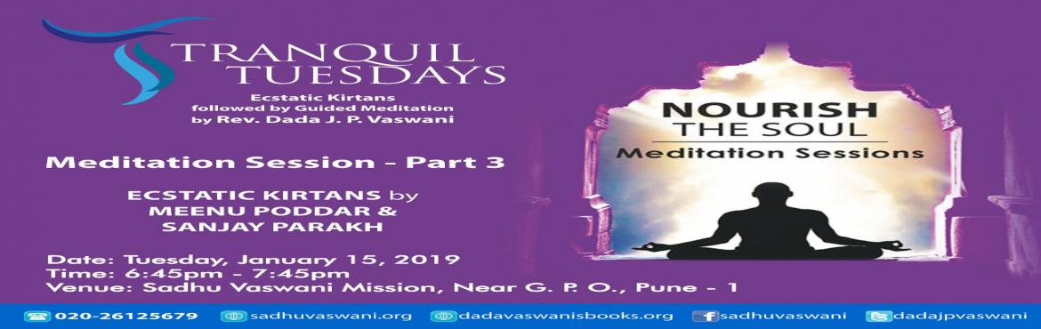 Book Online Tickets for Meditation at Tranquil Tuesdays, Pune. Experience serenity and inner peace at Tranquil Tuesdays.Ecstatic kirtans by Meenu Poddar and Sanjay Parakh followed by Rev. Dada J.P. Vaswani\'s guided meditation on \'Nourish the Soul.\' No fees. All are welcome.