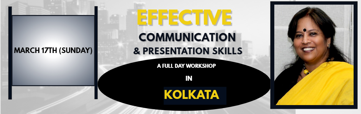 Book Online Tickets for Effective Communication and Presentation, Kolkata.  FEED BACK VIDEO OF ONE OF THE EARLIER WORKSHOPS www.sujatamukherjee.com A Power Packed Full Day Workshop on MAR 17 TH at Hotel De Sovrani, Salt Lake Workshop Content:   CREATING SELF AWARENESS BOOSTING SELF CONFIDENCE MAJOR ELEMENTS OF C