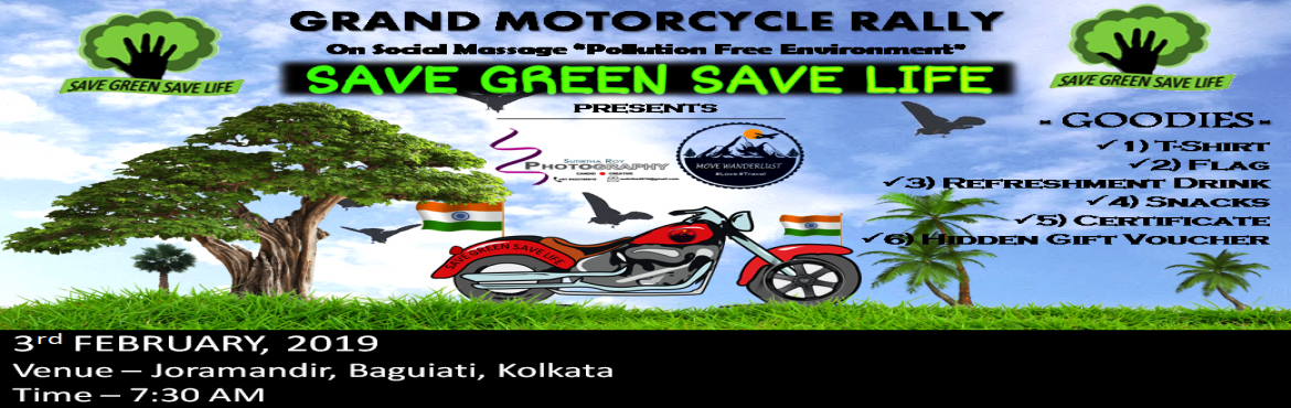 "Book Online Tickets for SAVE GREEN SAVE LIFE - Grand Motorcycle , Kolkata.  A Social Event, known as SAVE GREEN SAVE LIFE. This event is getting place to gather respected dependents of the society at one place and to celebrate a Motorcycle Rally together with the moto of ""Pollution Free Environment"". The event i"