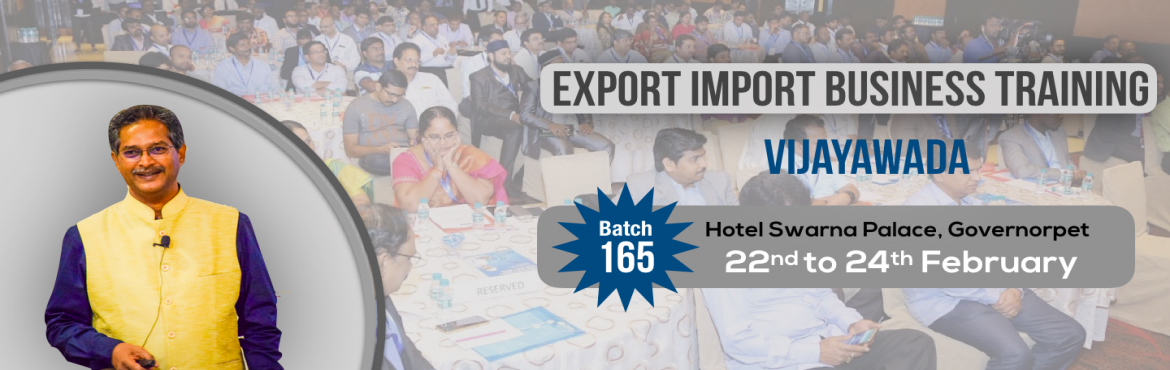 Book Online Tickets for EXPORT-IMPORT Business Training 22-23-24, Vijayawada. This Export Import Business training is aimed at Small and Medium companies who aspire to take their business to International markets. The workshop is conceived to help CEO /owner-managers / Senior executives of Indian companies who wish to develop