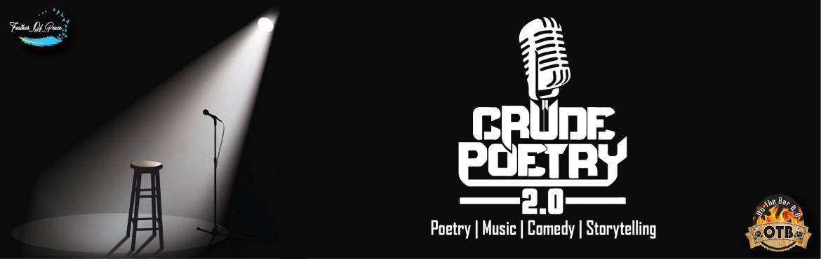 Book Online Tickets for Crude Poetry 2.0, Jaipur.  Poets, writers, story tellers and people who just want to sit and listen to some unsaid, unexpressed feelings, some battles that were never seen, some bravery that was never heard, some wounds that were never healed, and some happiness that was neve