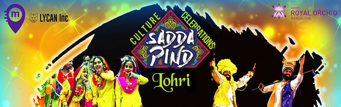 Book Online Tickets for LOHRI CELEBRATIONS AT ROYAL ORCHID , Bengaluru. LOHRI CELEBRATIONS AT ROYAL ORCHID Experience the best lohri festival in punjabi style (SADDA PIND) the most awaited thematic Party. Lohri is a festival which embarks change in the season, though the season might not be changing in Bangalore. T
