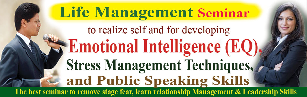 Book Online Tickets for Life Management Seminar to develop Emoti, Hyderabad. Welcome to Life Management Seminar to realize self and to develop Emotional Intelligence (EQ), Stress Management Techniques, Public Speaking and Leadership Skills.  Future belong to them, who are strong in emotional intelligence with core v