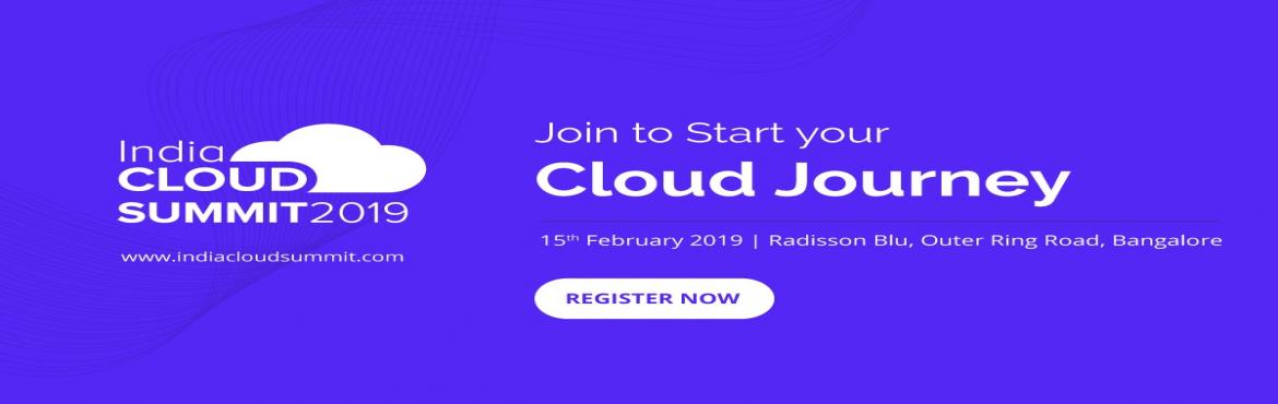 Book Online Tickets for India cloud Summit In Bangalore 2019, Bengaluru. Come join us At The India cloud Summit In Bangalore 15Th  Feb 2019 India cloud summit Is The One Place To Explore New Ideas & Learn From Industry Experts Join Us For Event That Brings Together Technologists Executives Customer partners &