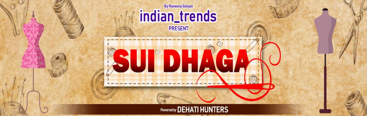 """Book Online Tickets for Sui Dhaga - Lifestyle Exhibition, Pune. It is our pleasure to apprise you of the unique opportunity at the most happening location with high visibility for promoting your brand and products. We at """"DEHATI HUNTERS"""" have permission to organise Exhibition events on 26th & 27th"""
