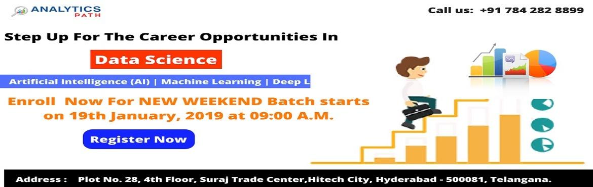 Book Online Tickets for Data Science New Weekend Batch By Analyt, Hyderabad. Enroll For New Weekend Batch On Data Science By Analytics Path Scheduled On 19th January At 9AM, In Hyderabad.  About The Event: Planning at making a career in the advanced profession of Data Science? Here is the best chance to avail a direct interac
