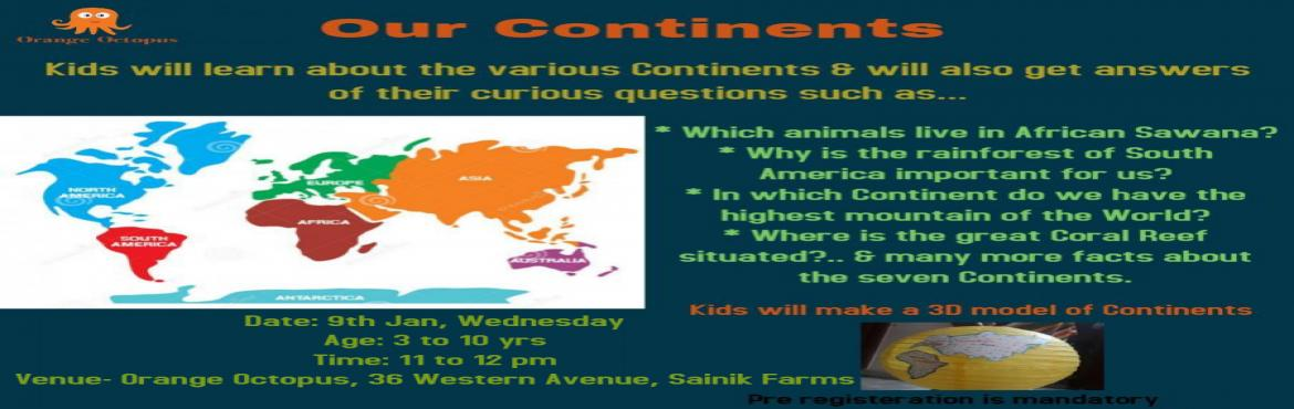 Book Online Tickets for Our Continents Workshop at Orange Octopu, New Delhi. We all know the 7 continents of the planet but do we know much more about their flaura and fauna and their importance ? Send your child for the Workshop on the Continents and let them seek answers to their doubts