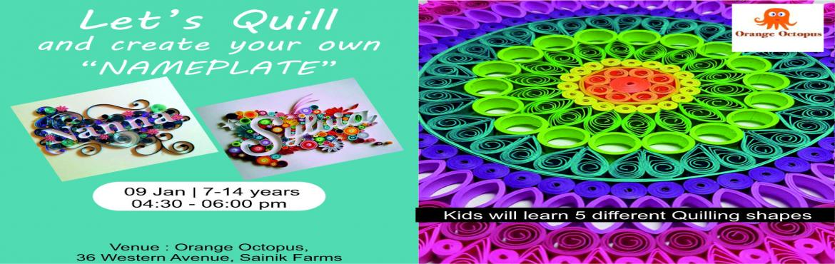 Book Online Tickets for Let us Quill Workshop at Orange Octopus , New Delhi. It\'s high time to let your little one explore and put their creativity to the best use and make quilling shapes and create their very own NAMEPLATEYour child will learn multiple quilling shapes.