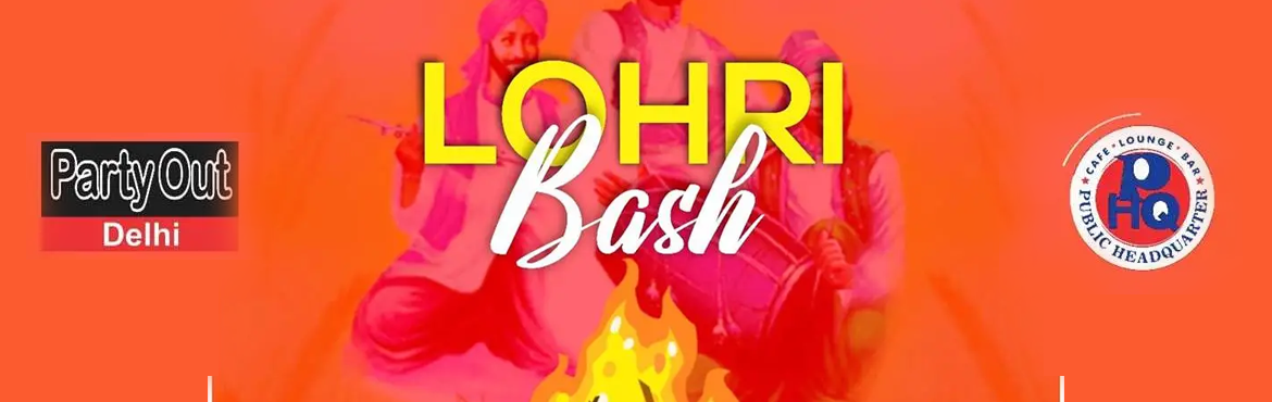 Book Online Tickets for Lohri Bash By Party Out Delhi, New Delhi. Lohri Bash By Party Out Delhi   After A Series Of Happening Events, Your Favourite Host Party Out Delhi Presents  Lohri Bash This Weekend   DATE: 13th Jan\'18 (Sunday) TIME: 3 pm Onwards VENUE: Public Headquarter ADDRESS: 3, PVR Comple