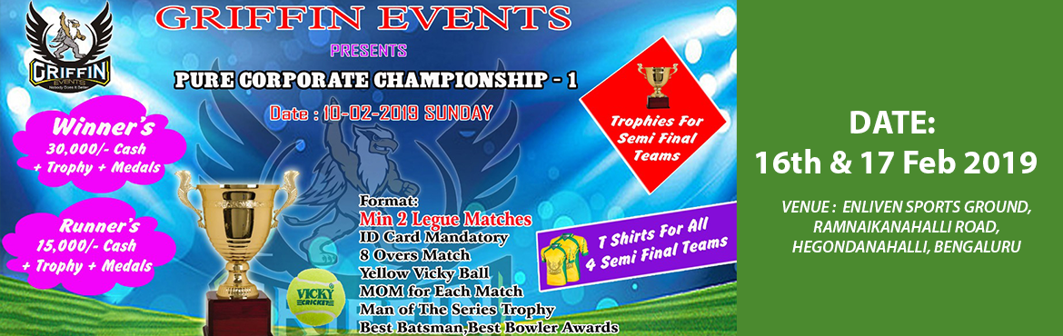 Book Online Tickets for Pure Corporate Championship, Bengaluru.   We at Griffins Event are organizing a pure corporate tournament on 10th of Feb in Bangalore. Players from same company can form a team and can participate. Green Vicky ball will be used. 8 overs match Normal cricketing rules 11 players