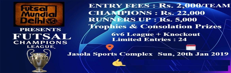 Book Online Tickets for FUTSAL CHAMPIONS LEAGUE, New Delhi. Futsal Champions League Presented by FUTSAL MUNDIAL DELHI Date:20th January 2019, Sunday Venue:Jasola Sports Complex, Jasola Vihar, 110020 League plus Knockout Tournament Entry Fees:Rs. 2,000/- Advance booking Amount: Rs. 1,000/- Re