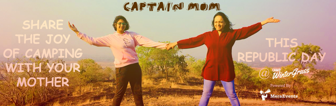 Book Online Tickets for Captain Mom | Camping with Mothers | Cam, Surpanpall.  It's the turn of Mom & Child at Camp WinterGrass this time.  From the first glass of milk in the morning to the late night's comforting, From teaching (life's) ABC to staying with us to eternity, Behind those tiny squabbles too