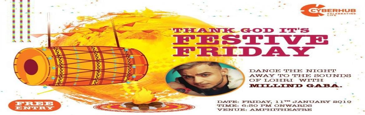 Book Online Tickets for Lohri Celebration at DLF CYBRHUB, Gurugram. Lohri Celebration at DLF CYBRHUB Thank God it\'s Festive Friday  With a chill in the air, everyone is waiting forLohri and DLF CYBERHUB is all set to celebrate it with traditional fervor and gaiety.The celebration will witness the p