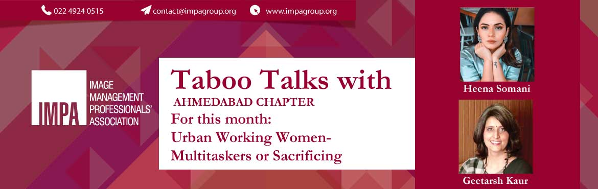 Book Online Tickets for Taboo Talk with Ahmedabad Chapter, Ahmedabad. Topic : Urban Working Women - Multitaskers or Sacrificing     Brief Description of the activity:  This is a group discussion and networking event. The discussion shall be on Taboo Topics for Women. This event will be led by IMPA member Geet