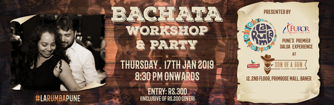 Book Online Tickets for Bachata Workshop + Party with Furor | 17, Pune. Bachata Workshop + Party with Furor at Son of a Gun, Baner. After hosting our super successful Salsa Party, La Rumba in Classic Rock Coffee Co., Kalyani Nagar, for over 3 years, we are very excited to host our first Bachata Workshop + Party in Baner.