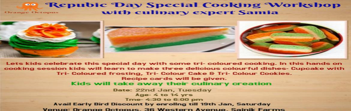 Book Online Tickets for Republic Day Special Cooking Workshop at, New Delhi. Why not bring a delicious twist this republic season by helping your child learn to make special tricolor cookies, cakes and cupcakes with culinary expert samia