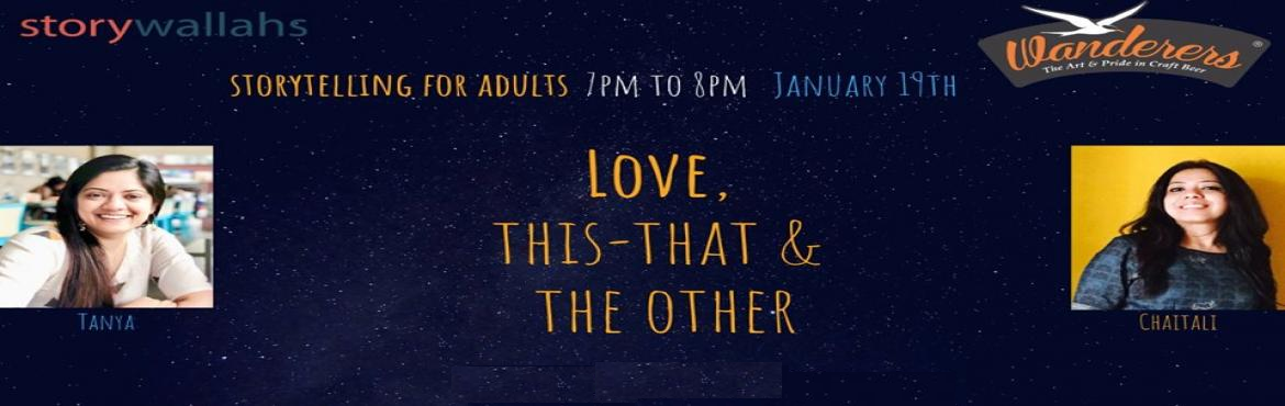 "Book Online Tickets for Love This, That and Others- Storytelling, Bengaluru. ""Love, this-that & other!""An evening of stories from near and far. The stories about love, sometimes deep and sometimes shallow.Stories about feelings, emotions and sensations.And stories about this-that and the other...!A Storytellin"