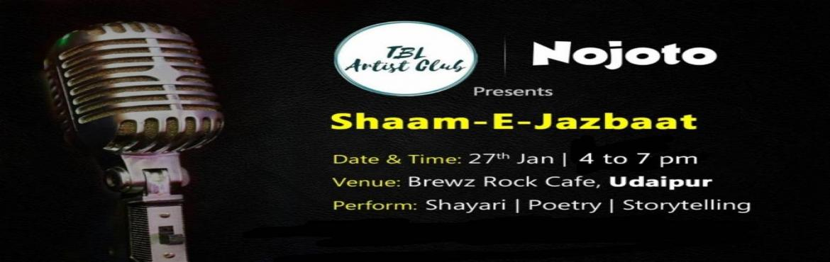 Book Online Tickets for Shaam-e-Jazbaat, Udaipur, Udaipur. SHAAM - E - JAZBAAT  After a wonderful event in the Pink City, Jaipur and Ahmedabad, the team of Shaam-e-Jazbaat with the aim of bringing you some of the best, yet unknown voices of Indian poetry, reached the beautiful city, the City of Lakes, Udaipu
