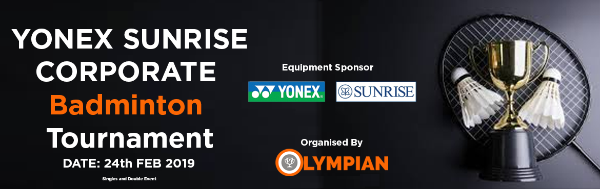 Book Online Tickets for Yonex Sunrise Corporate Badminton Tourna, Hyderabad. YONEX SUNRISE in association with OLYMPIAN brings mega Corporate Badminton Challenge for employees. Just take a break from the monotonous work routine and play badminton with your colleagues and friends from other companies. The event will be filled