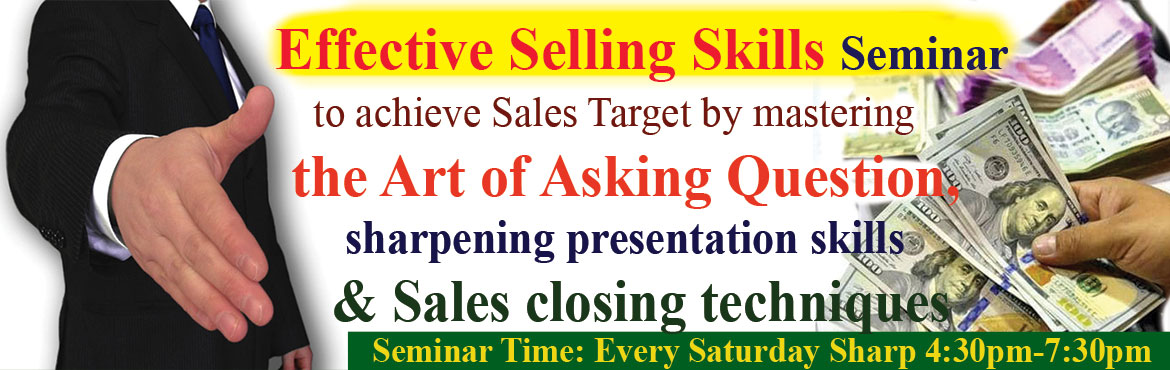 Book Online Tickets for Effective Selling Skills Seminar to achi, Hyderabad. Welcome to Effective Selling Skills Seminar to achieve Sales Target by masteringthe Art of Asking question, sharpening your presentation skillsandSales closing techniques.  SELLING IS THE HIGHEST PAID JOB if you are good at it.
