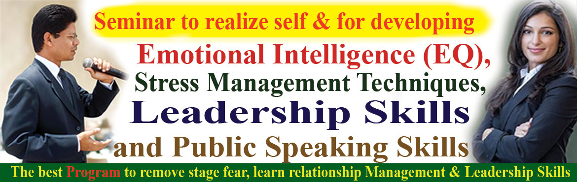 Book Online Tickets for Seminar to develop Emotional Intelligenc, Hyderabad. Seminar to realize self and to develop Emotional Intelligence (EQ), Stress Management Techniques, Public Speaking and Leadership Skills.  Future belongs to them, who are strong in emotional intelligence with core values such as commitment, respo