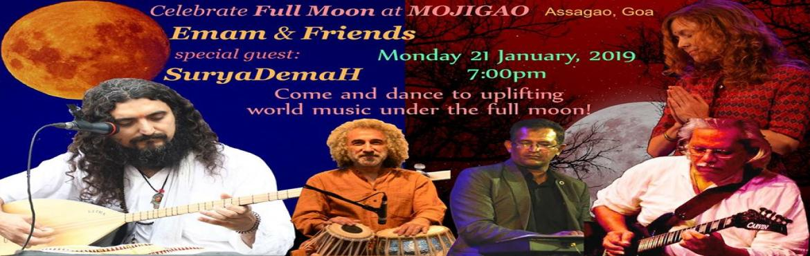 Book Online Tickets for Emam and friends at Mojigao, Assagao. Celebrate Full Moon with music at MOJIGAO. An Evening of World Fusion Music and Sacred World Music. Imagine sitting in a beautiful outdoor venue, under the full moon, listening to master musicians take you on a musical journey around the world! Join