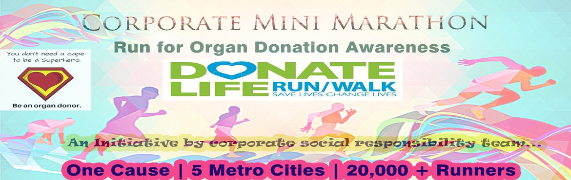 Book Online Tickets for Corporate Mini Marathon 2019, Hyderabad. Corporate Mini Marathon 2019 Run For Organ Donation Awareness GIVE TO LIFE is a non - profit corporate social responsibility voluntary group. We have dedicated ourselves to the purpose of spreading awareness about this concept through any