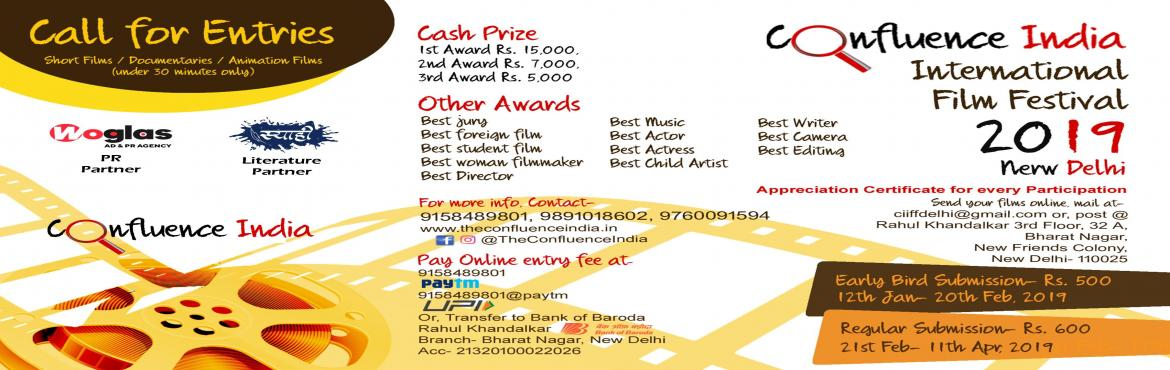 Book Online Tickets for Confluence India International Film Fest, New Delhi. CALL FOR ENTRIES   Confluence India International Film Festival 2019, New Delhi (INDIA) is inviting entries (Short Films, Documentaries, Animation Videos) from around the world.   Date of submission and Fees   Early Bird Deadline :&nbs