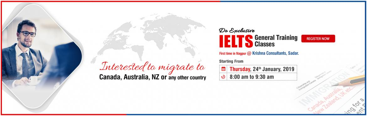 Book Online Tickets for IELTS General Training in Nagpur - Batch, Nagpur. Looking for General #IELTS Training in Nagpur? Wish to migrate to #English verbalizing countries for work experience or training programs? Then this IELTS General Training is for you. Enrol Today for General IELTS Training in Nagpur, starting from Th