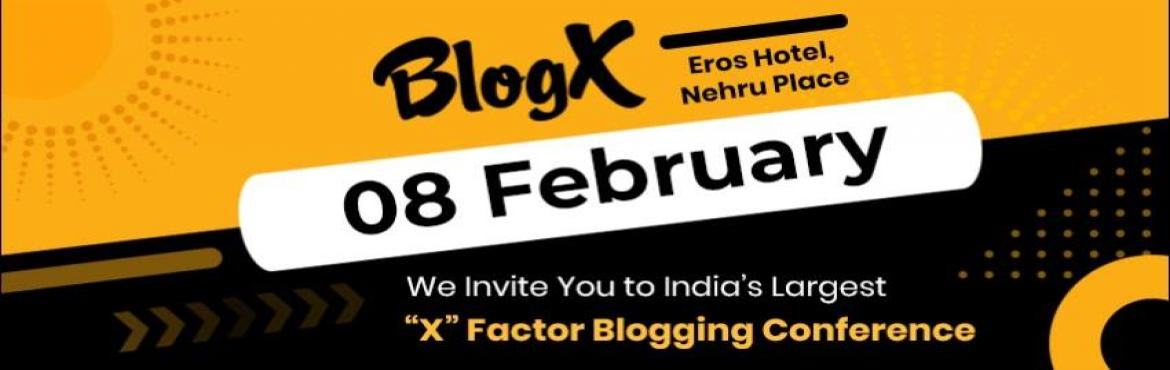 Book Online Tickets for BLOGX 2019 CONFERENCE, New Delhi. BlogX is India's largest blogging and content creation \