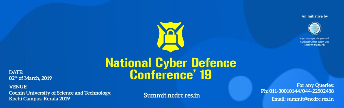 Book Online Tickets for National Cyber Defence Conference  2019 , Kochi. National Cyber Defence Conference \'19 National Cyber Defence Conference' 19 is organized by the National Cyber Safety and Security Standards in association with various State & Central Governments on 02nd of March, 2019 at Cochin Universit