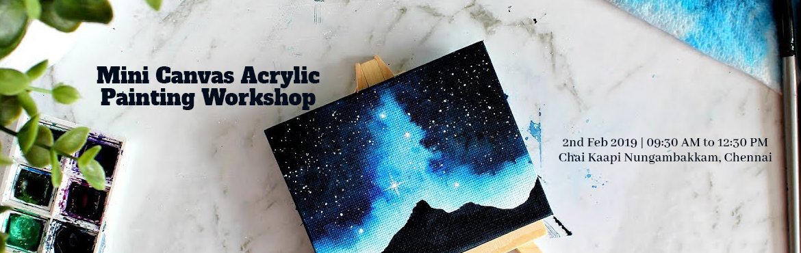 Book Online Tickets for Mini Canvas Acrylic Painting Workshop , Chennai. Few Details about the Workshop  You will learn how to proportionate your idea or a picture into a smaller image The application and technique of acrylic paints on a canvas. You will be working on two canvases. You get to take home a mini