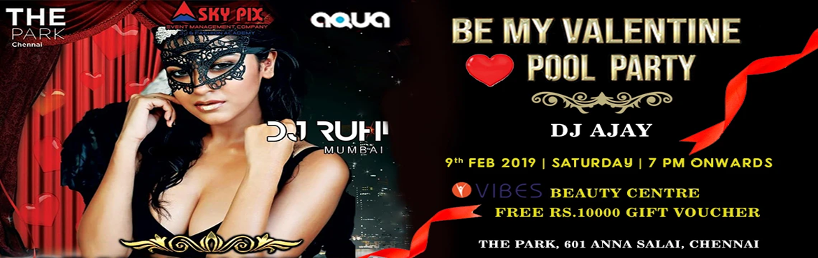 Book Online Tickets for Be My Valentine pool Party  Feat Dj Ruhi, Chennai.   Be my valentine pool party at Aqua The Park feat Dj Ruhi Mumbai and Dj Ajay on 9.02.2019. Aqua is most happening Night life joint situated at Roof top open air swimming pool, Dj Ruhi has performed across india.  Drink Dance and Dine with