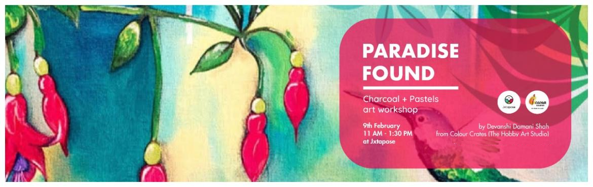 Book Online Tickets for PARADISE FOUND - CHARCOAL AND PASTEL ART, Hyderabad. \