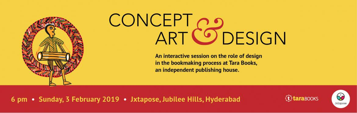 Book Online Tickets for CONCEPT ART AND DESIGN, Hyderabad. Tara Books is a collective of writers, artists and designers with a collaborative approach to publishing children\'s books and visual arts books. Join designer Ragini Siruguri at Jxtapose on Sunday, 3rd of Februrary for an interactive session on