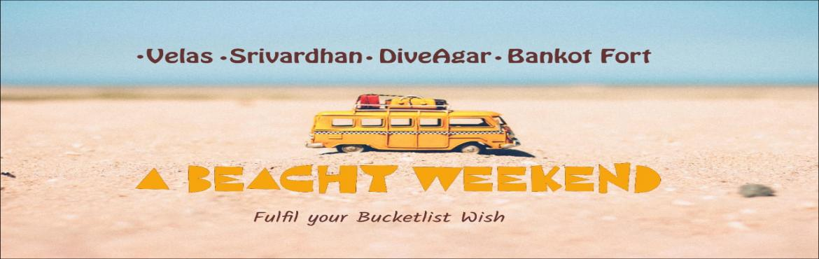 Book Online Tickets for A Beachy Weekend , Pune. A Beachy Weekend A Perfect Weekend Plan...To an offbeat Location.  #Highlights- Visit to Bankot Fort, Stay in Velas at Private Bungalow(Wadi), Visit to Velas & Dive Agar Beach, Konkani Food, Campfire, Music, Fun activities and many More.. &