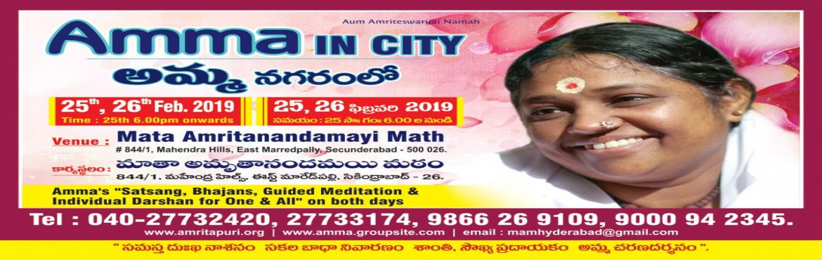 Book Online Tickets for Amma in City, Hyderabad. We are pleased to inform you that Her Holiness Sadguru Sri Mata Amritanandamayi Devi (AMMA) will be visiting the twin cities on 25th & 26th Feb 2019. Amma who is regarded as a prominent spiritual luminary the world over, has dedicated Her li