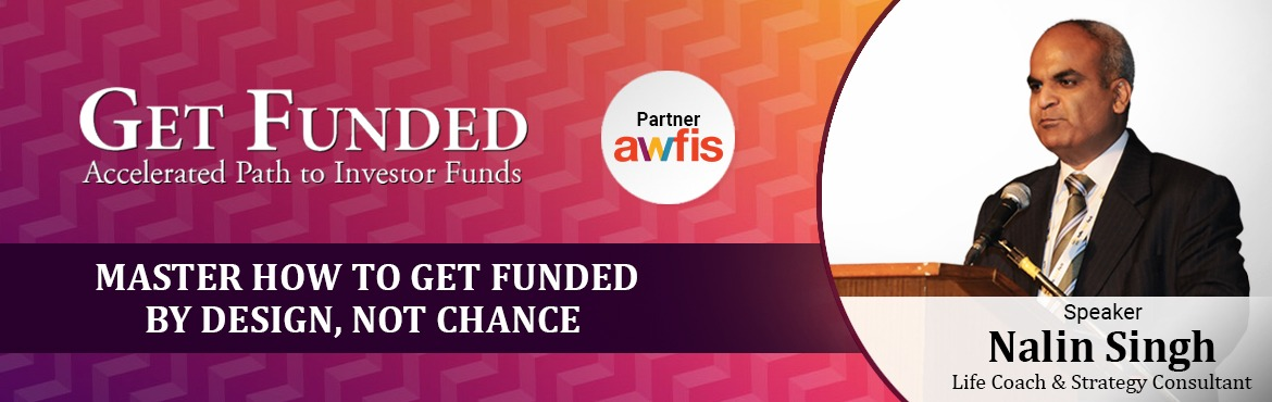 Book Online Tickets for Get Funded - Accelerated path to Investo, Mumbai. 'GET FUNDED' is an exclusive face-to-face Program designed by boutique strategy & people consulting company Natio Cultus for the Indian Entrepreneur faced with the brutal world of funding. It is a powerful program with real world insi