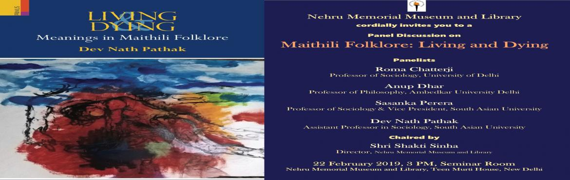 Book Online Tickets for Panel Discussion on Maithili Folklore: L, Delhi. Panelists Roma Chatterji Professor of Sociology, University of Delhi Anup Dhar Professor of Philosophy, Ambedkar University Delhi Sasanka Perera Professor of Sociology & Vice President, South Asian University Dev Nath Pathak Assistant Professor i