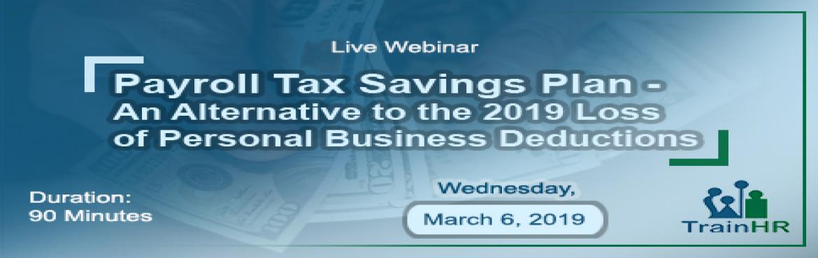 Book Online Tickets for Payroll Tax Savings Plan - An Alternativ, Fremont. The TrainHR Course is approved by HRCI and SHRM Recertification Provider.  Overview: In a 60-minute review Michael will cover the history of this tax law benefit and how it has changed. He will illustrate the new Third-Party-Administrator (TPA)