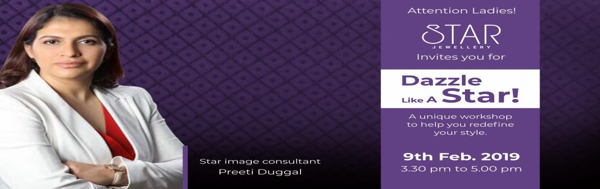 Book Online Tickets for Dazzle Like A Star, Surat.  Star Jewellery presents a unique opportunity to enhance your style quotient with Star Image Consultant Preeti Duggal.     ******************************************************   Venue: Star Jewellery - \'Samavasaran\', Higher Ground Floor, Opp