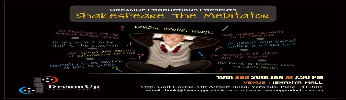 Book Online Tickets for Shakespeare the Meditator, Pune. DreamUp Productions  brings a comedy in which the West's most famous playwright, Shakespeare,  gets into trouble because of his wife's soft spot for Eastern  Philosophy.  Date and time Saturday, 19th January 7.00 pm to 9.30pm