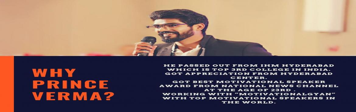 Book Online Tickets for Best Motivational Speaker in India, Kolkata.    Prince Verma is one of the youngest & fastest business coach & motivational speaker in India. It is Prince Verma's continuing goal to create value-driven strategies through executive advisory and public speaking programs and pr