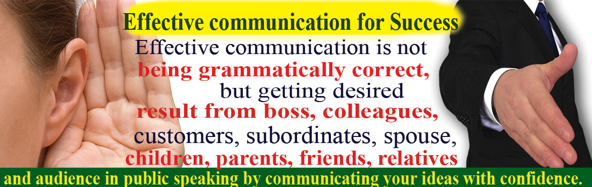 Book Online Tickets for Effective communication for Professional, Hyderabad. Effective communication is not being grammatically correct, but getting desired result from boss, colleagues, customers, subordinates, spouse, children, parents, friends, relatives and audience in public speaking by communicating your ideas with conf
